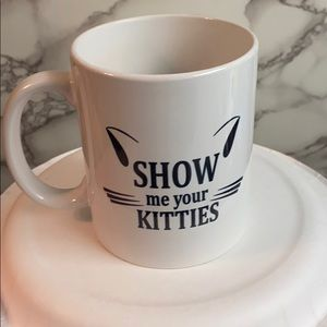 "Other - ""Show me your kitties"" mug"